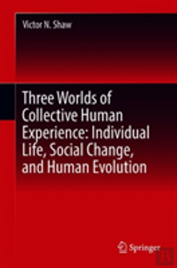 Bertrand.pt - Three Worlds Of Collective Human Experience: Individual Life, Social Change, And Human Evolution
