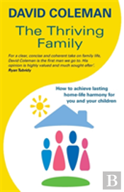 Thriving Family: How To Achieve Lasting Home-Life Harmony For You And Your Children