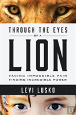Bertrand.pt - Through The Eyes Of A Lion : Facing Impossible Pain, Finding Incredible Power