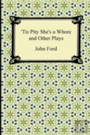 Tis Pity She'S A Whore And Other Plays