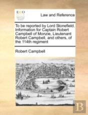 To Be Reported By Lord Stonefield. Information For Captain Robert Campbell Of Monzie, Lieutenant Robert Campbell, And Others, Of The 114th Regiment