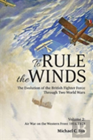To Rule The Winds. The Evolution Of The British Fighter Force Through Two World Wars