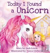 Today I Found A Unicorn: A Magical Child