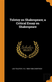 Tolstoy On Shakespeare; A Critical Essay On Shakespeare