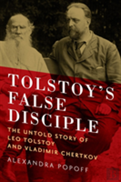 Bertrand.pt - Tolstoy'S False Disciple - The Untold Story Of Leo Tolstoy And Vladimir Chertkov