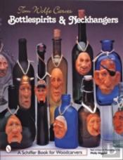 Tom Wolfe Carves Bottlespirits And Neckhangers