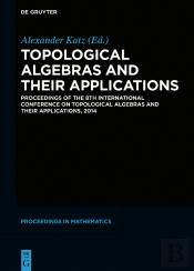 Topological Algebras And Their Applications