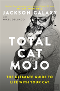 Bertrand.pt - Total Cat Mojo: The Ultimate Guide To Life With Your Cat