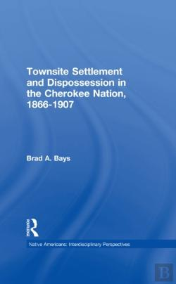 Bertrand.pt - Townsite Settlement And Dispossession In The Cherokee Nation, 1866-1907