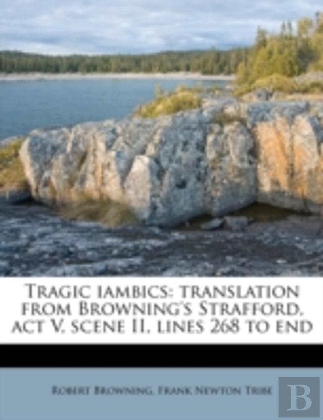 Tragic Iambics: Translation From Browning'S Strafford, Act V, Scene Ii, Lines 268 To End
