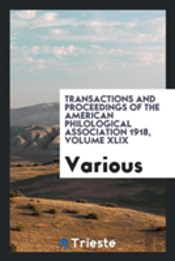 Transactions And Proceedings Of The American Philological Association 1918, Volume Xlix