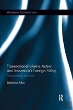 Bertrand.pt - Transnational Islamic Actors And Indonesia'S Foreign Policy