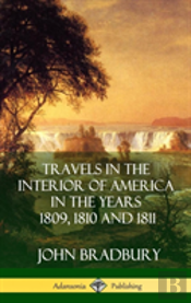 Travels In The Interior Of America In The Years 1809, 1810 And 1811 (Hardcover)