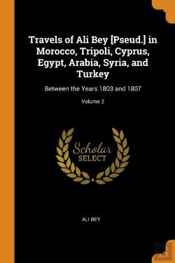 Bertrand.pt - Travels Of Ali Bey (Pseud.) In Morocco, Tripoli, Cyprus, Egypt, Arabia, Syria, And Turkey