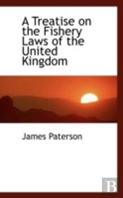 Treatise On The Fishery Laws Of The United Kingdom
