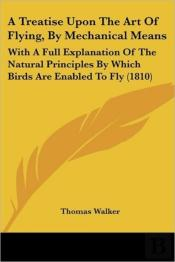 Treatise Upon The Art Of Flying, By Mechanical Means