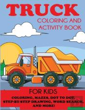 Truck Coloring And Activity Book For Kids
