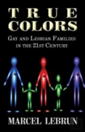 True Colors: Gay And Lesbian Families In The 21st Century