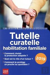 Tutelle Curatelle Habilitation Familiale (Édition 2019)