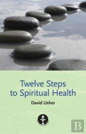 Twelve Steps To Spiritual Health