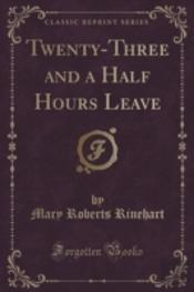 Twenty-Three And A Half Hours Leave (Classic Reprint)