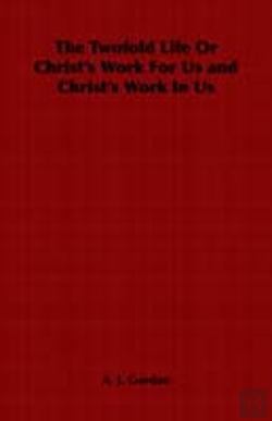 Bertrand.pt - Twofold Life Or Christ'S Work For Us And Christ'S Work In Us