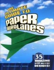 Ultimate Guide To Paper Airplanes 40 Of