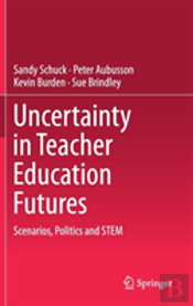 Uncertainty In Teacher Education Futures