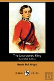 Uncrowned King (Illustrated Edition) (Dodo Press)