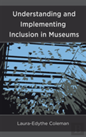 Understanding And Implementing Inclusion In Museums