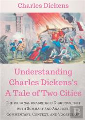 Understanding Charles Dickens S A Tale Of Two Cities A Study Guide - The Original Unabridged Text W