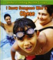 Understanding Health Issues: I Know Someone Who Is Obese