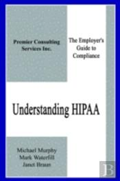 Understanding Hipaa: The Employer'S Guide To Compliance