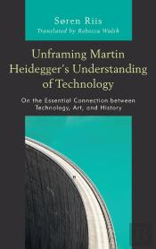 Unframing Martin Heideggers Understanding Of Technology