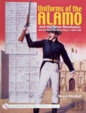 Uniforms Of The Alamo And The Texas Revolution And The Men Who Wore Them, 1835-1836