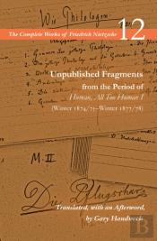 Unpublished Fragments From The Period Of Human, All Too Human I (Winter 1874/75-Winter 1877/78)