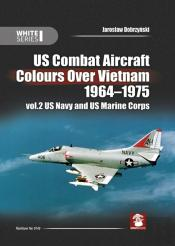 Us Combat Aircraft Colors Over Vietnam 1964 - 1975. Vol. 2 Us Navy And Us Marine Corps