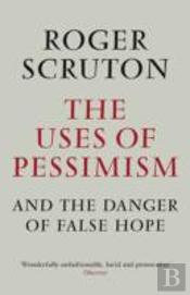 Uses Of Pessimism & The Danger Of False