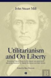 'Utilitarianism' And 'On Liberty'Including 'Essay On Bentham' And Selections From The Writings Of Jeremy Bentham And John Austin