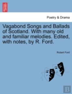 Bertrand.pt - Vagabond Songs And Ballads Of Scotland. With Many Old And Familiar Melodies. Edited, With Notes, By R. Ford.