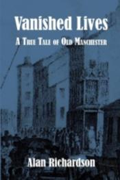 Vanished Lives: A True Tale Of Old Manch