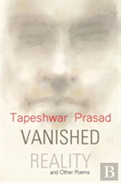 Vanished Reality And Other Poems