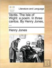 Vectis. The Isle Of Wight: A Poem. In Th