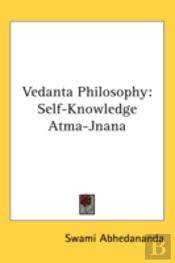 Vedanta Philosophy: Self-Knowledge Atma-
