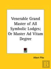 Venerable Grand Master Of All Symbolic Lodges; Or Master Ad Vitam Degree