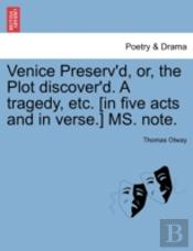 Venice Preserv'D, Or, The Plot Discover'