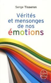 Verites Et Mensonges De Nos Emotions