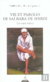 Vie Et Paroles De Saï Baba De Shirdi ; Un Saint Indien