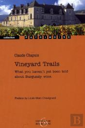 Vineyard Trails ; What You Haven'T Yet Been Told About Burgundy Wine