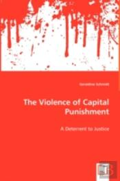 Violence Of Capital Punishment - A Deterrent To Justice